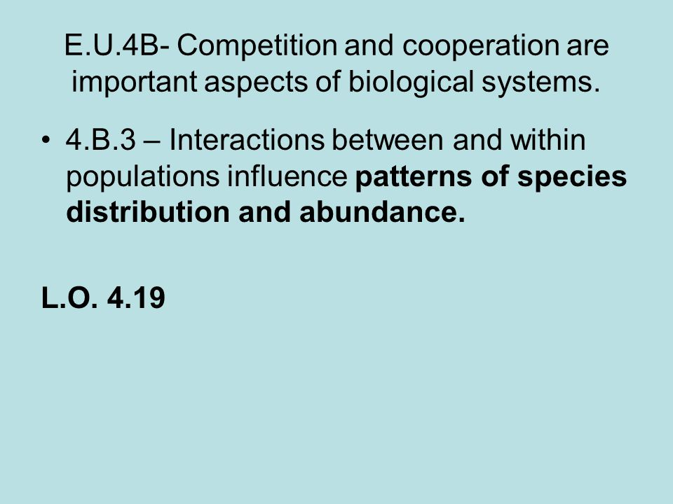 E.U.4B- Competition and cooperation are important aspects of biological systems.