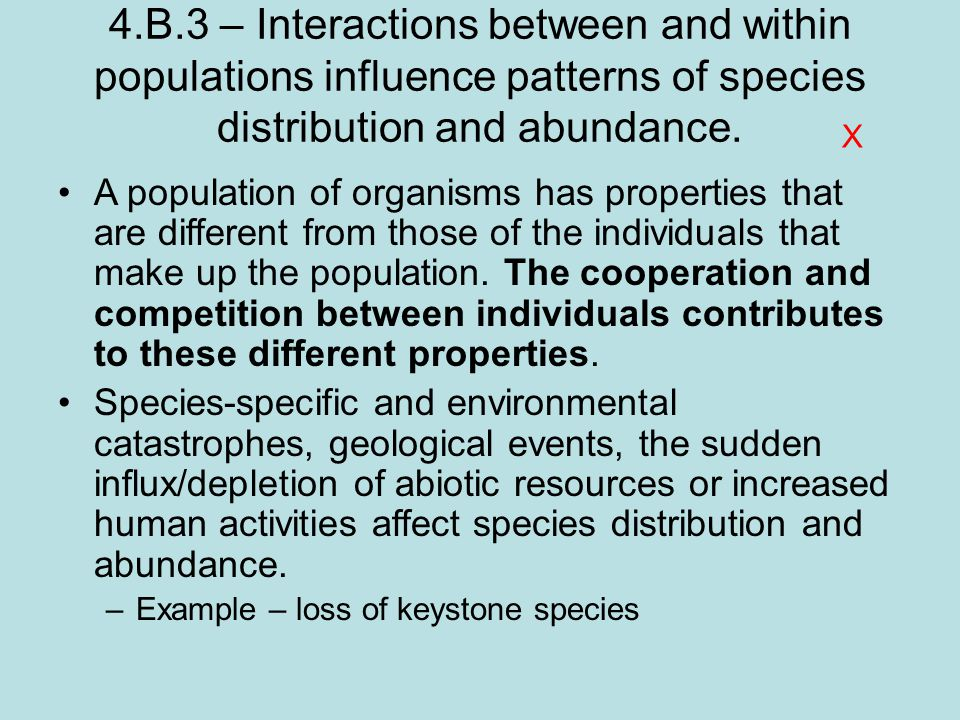 4.B.3 – Interactions between and within populations influence patterns of species distribution and abundance.