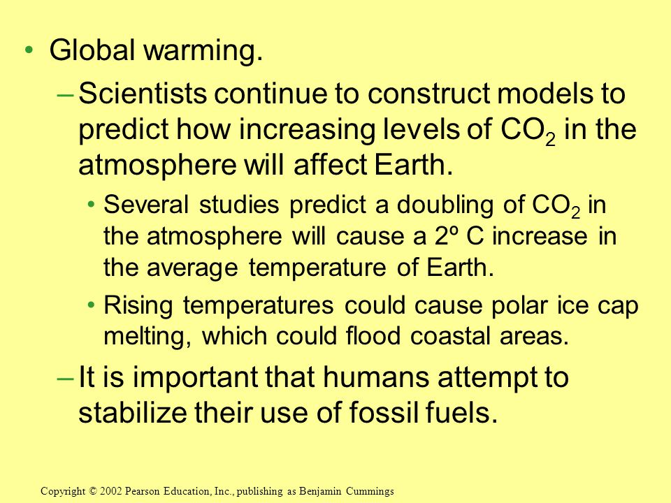 Global warming. Scientists continue to construct models to predict how increasing levels of CO2 in the atmosphere will affect Earth.