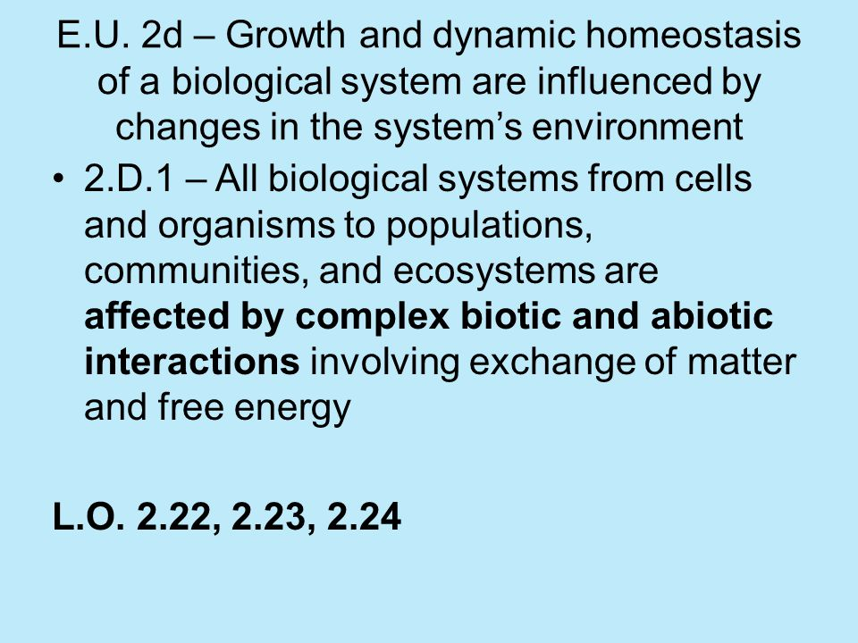 E.U. 2d – Growth and dynamic homeostasis of a biological system are influenced by changes in the system's environment