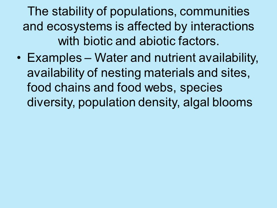 The stability of populations, communities and ecosystems is affected by interactions with biotic and abiotic factors.