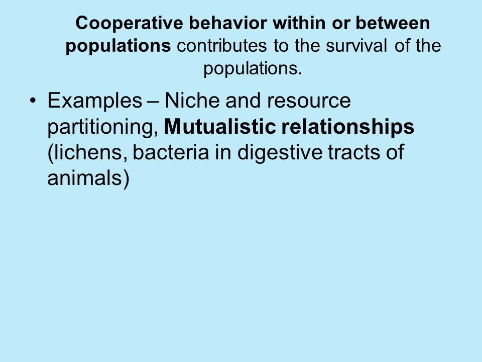 Cooperative behavior within or between populations contributes to the survival of the populations.