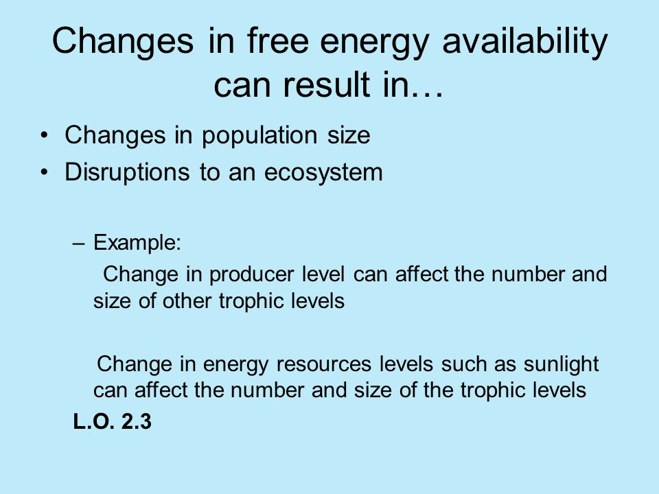 Changes in free energy availability can result in…