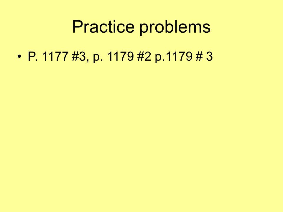 Practice problems P. 1177 #3, p. 1179 #2 p.1179 # 3