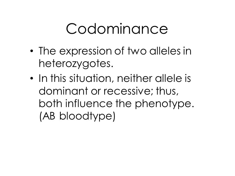 Codominance The expression of two alleles in heterozygotes.
