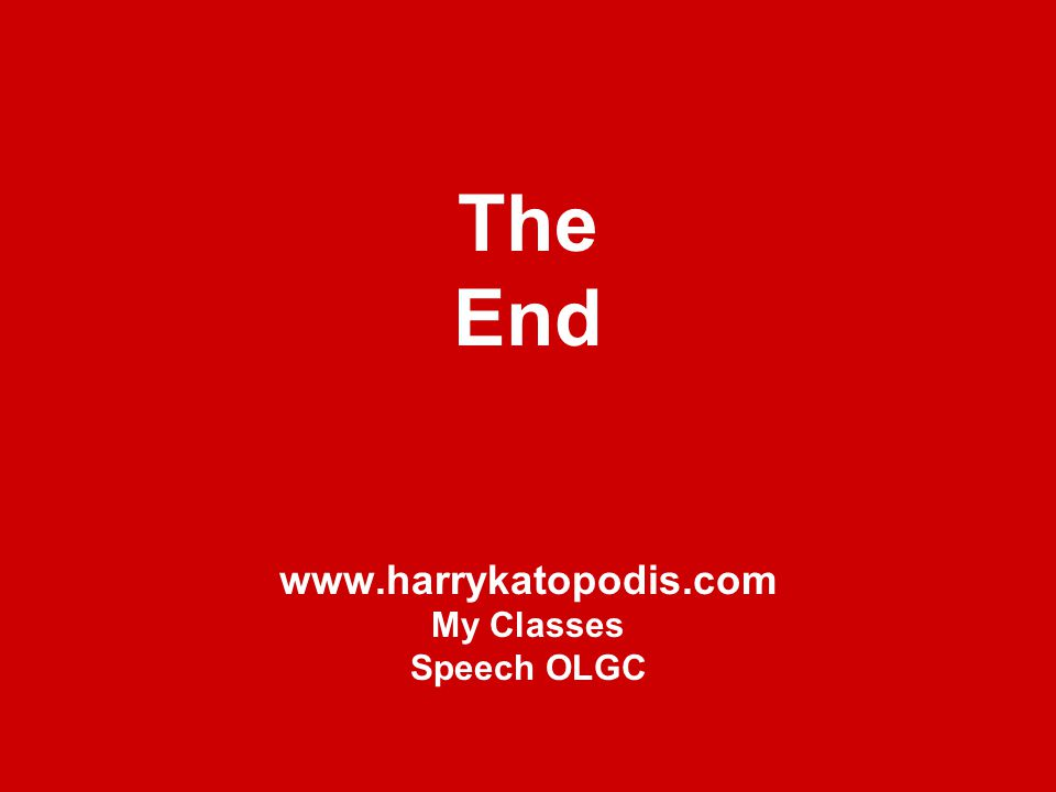 The End www.harrykatopodis.com My Classes Speech OLGC