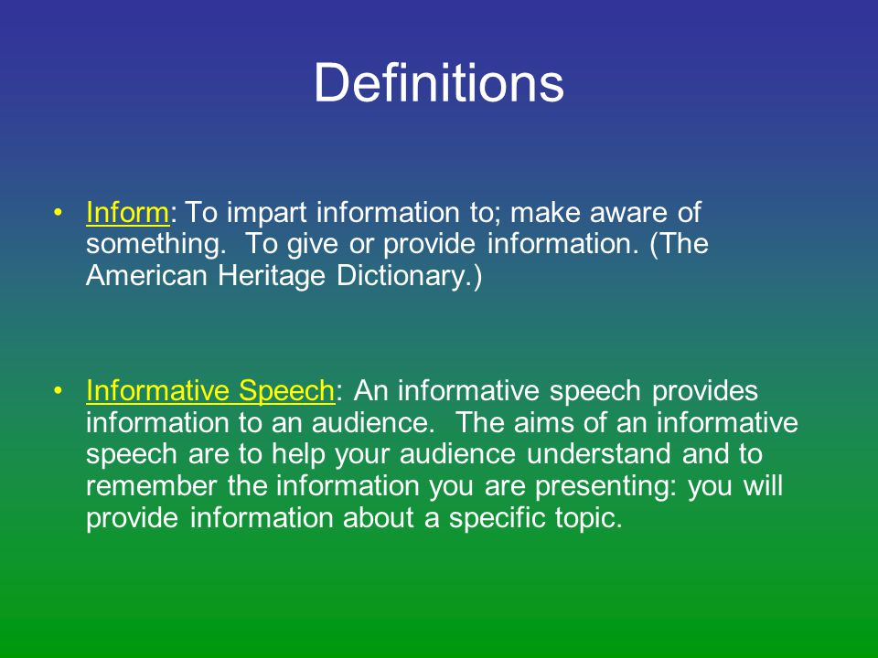 Definitions Inform: To impart information to; make aware of something. To give or provide information. (The American Heritage Dictionary.)