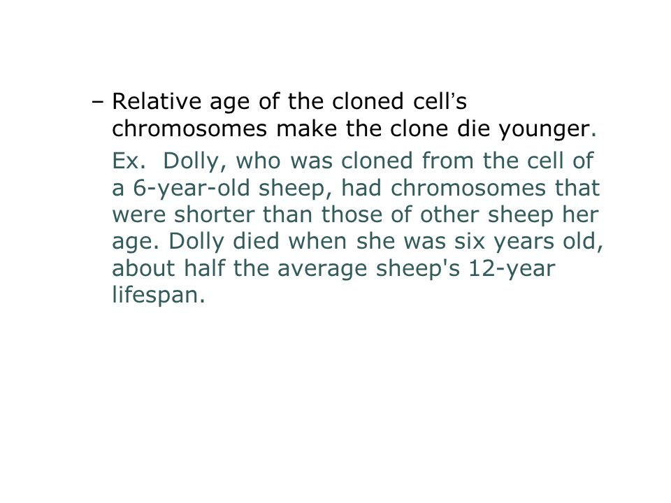 Relative age of the cloned cell's chromosomes make the clone die younger.