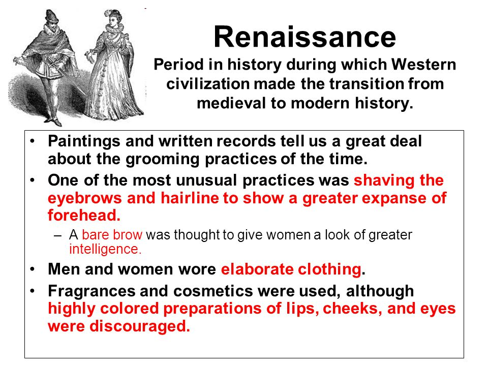 Renaissance Period in history during which Western civilization made the transition from medieval to modern history.