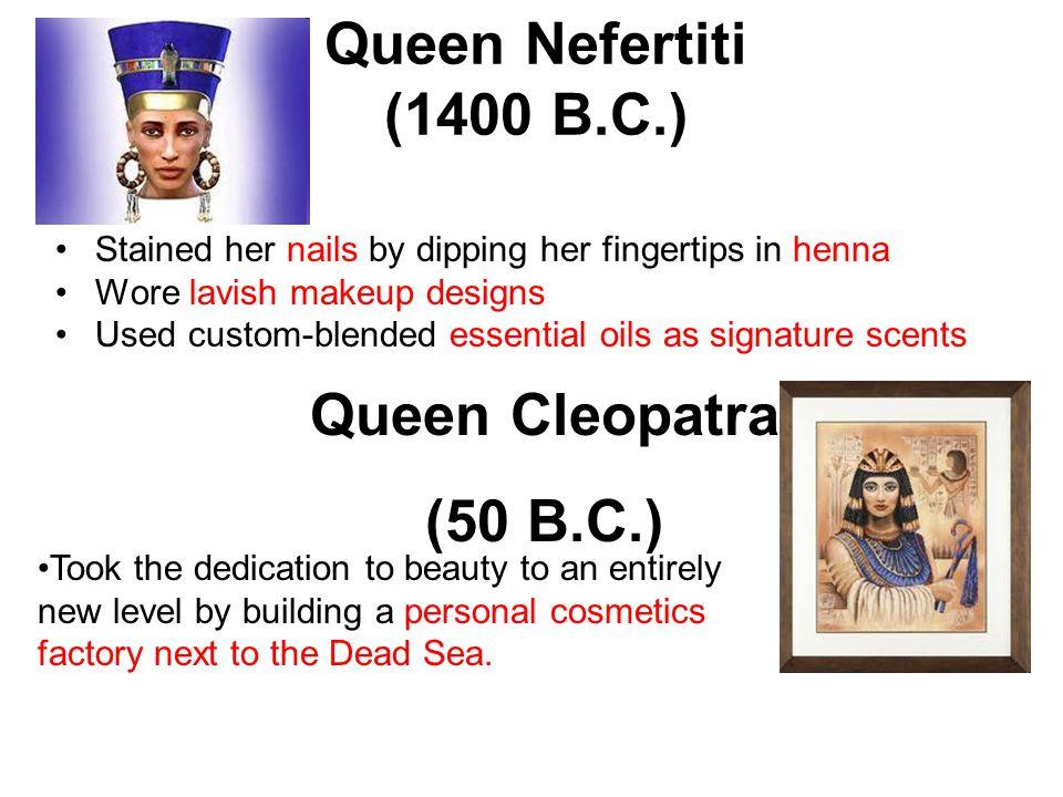 Queen Nefertiti (1400 B.C.) Queen Cleopatra (50 B.C.)
