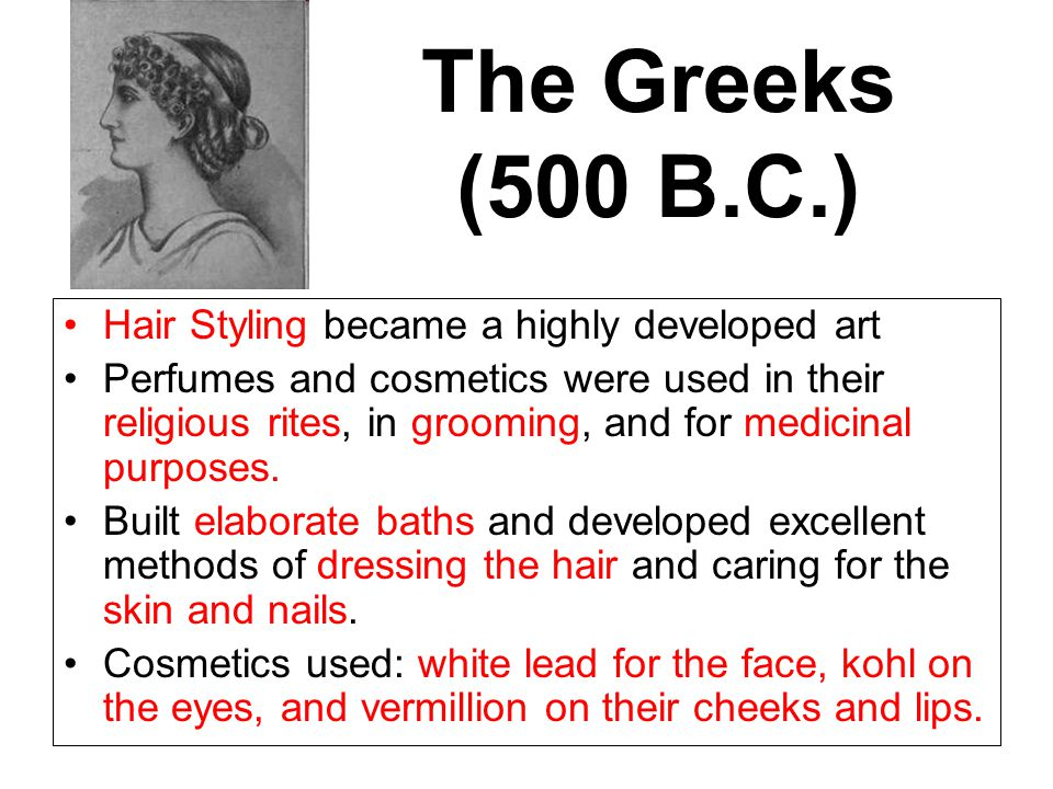 The Greeks (500 B.C.) Hair Styling became a highly developed art