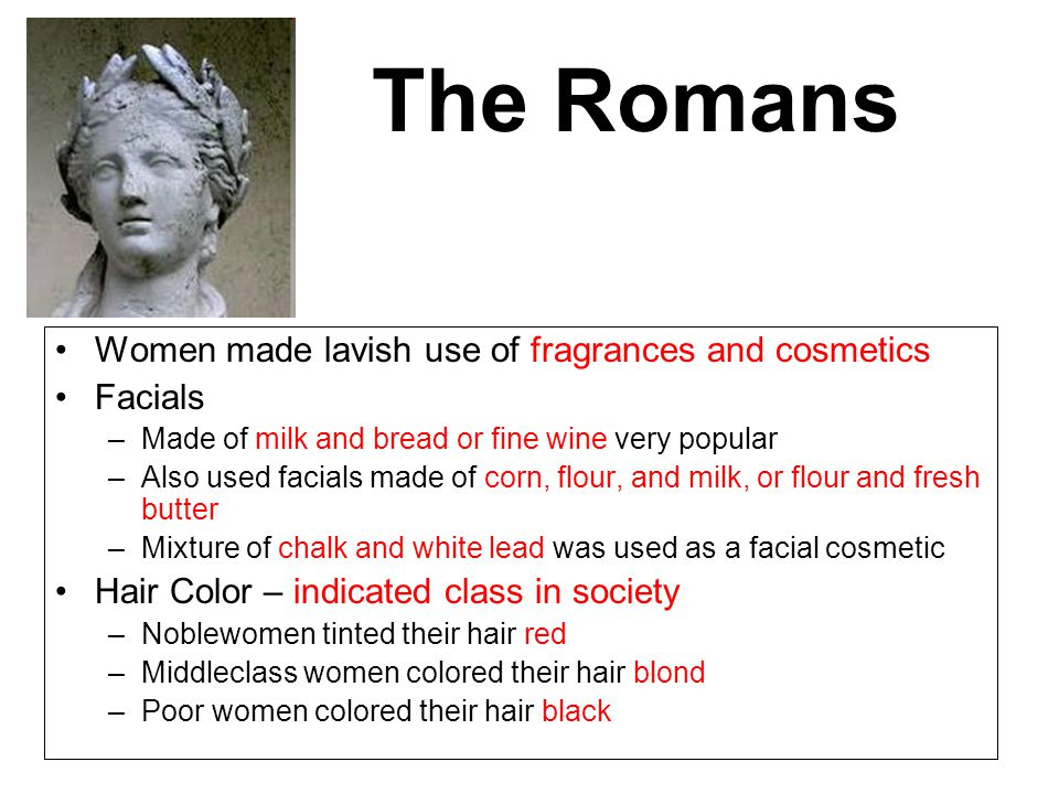 The Romans Women made lavish use of fragrances and cosmetics Facials