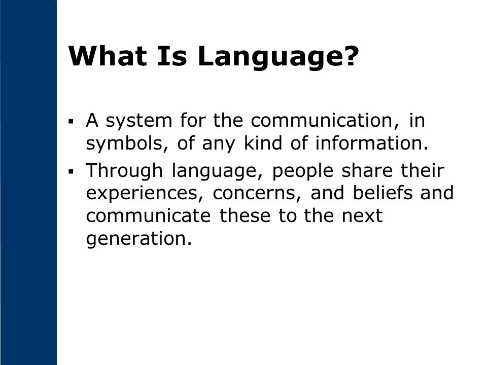 What Is Language A system for the communication, in symbols, of any kind of information.