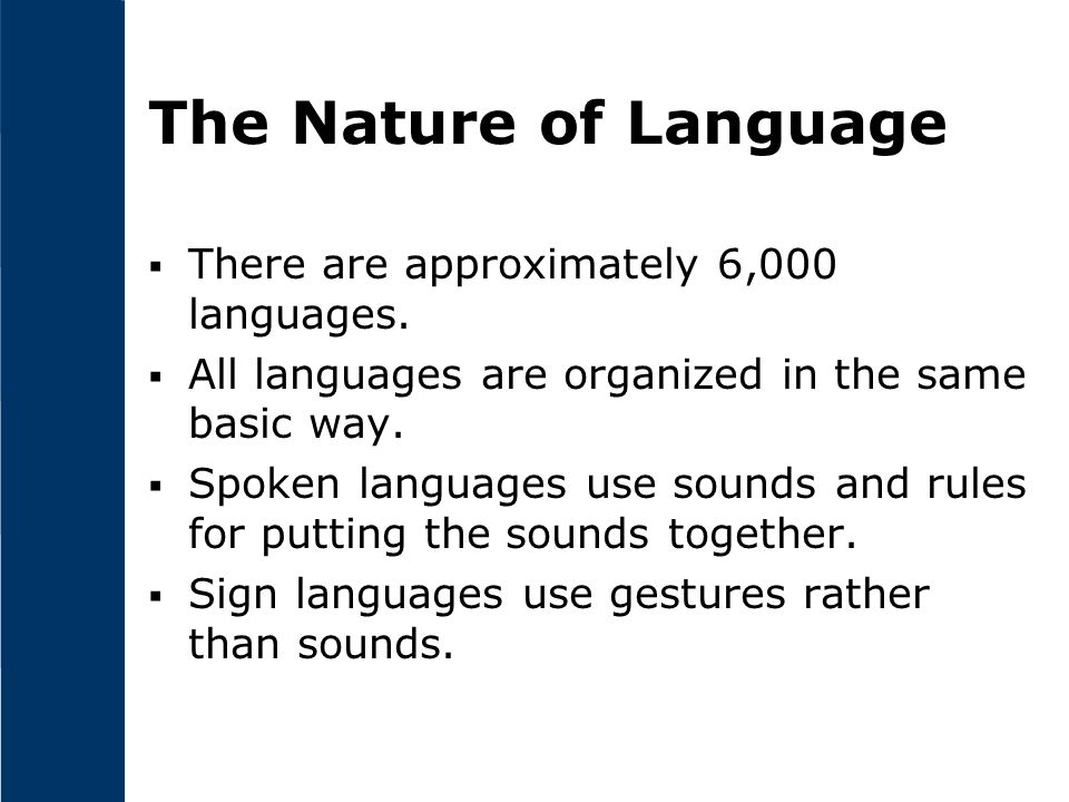 The Nature of Language There are approximately 6,000 languages.