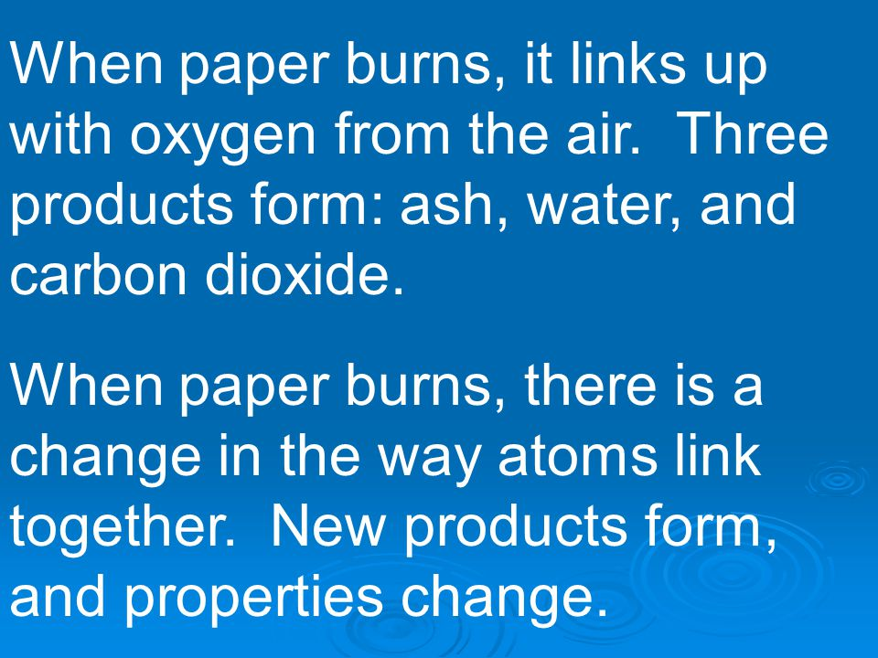 When paper burns, it links up with oxygen from the air