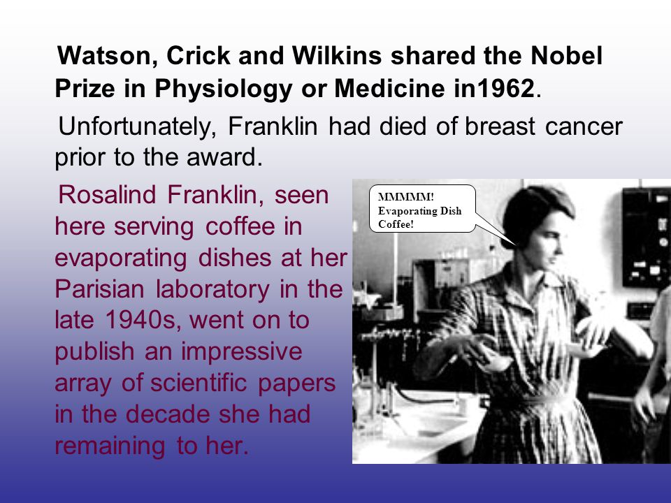 Watson, Crick and Wilkins shared the Nobel Prize in Physiology or Medicine in1962.