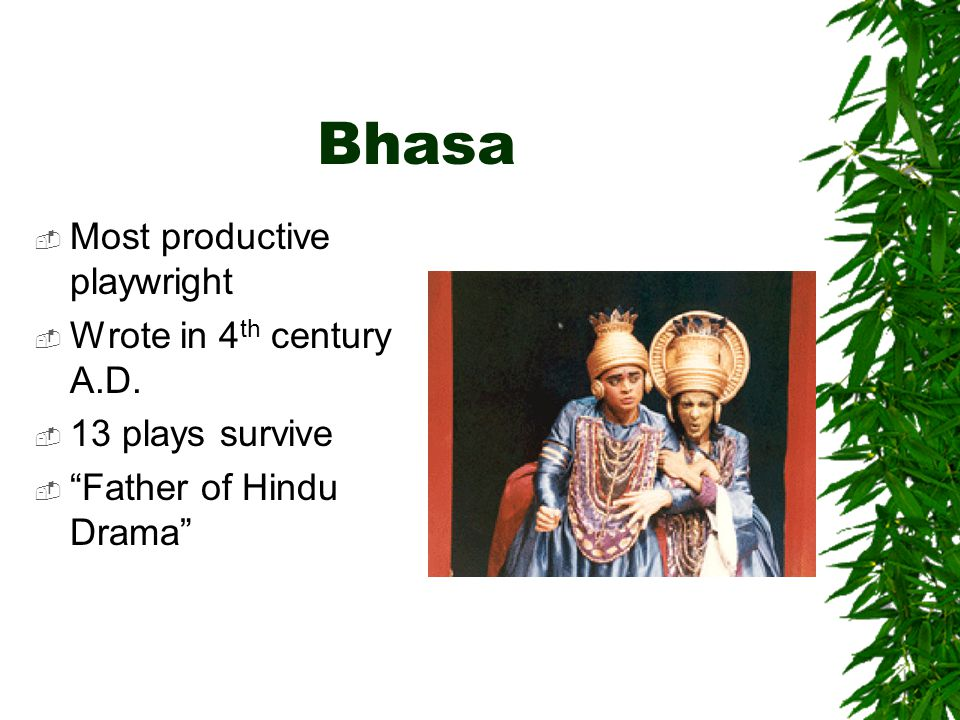 Bhasa Most productive playwright Wrote in 4th century A.D.