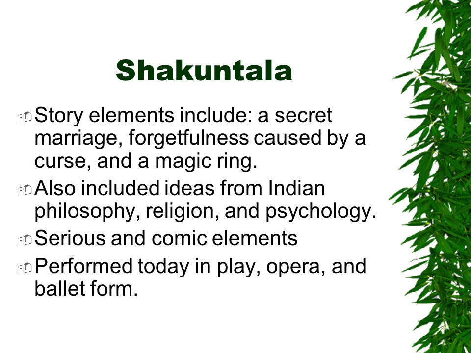 Shakuntala Story elements include: a secret marriage, forgetfulness caused by a curse, and a magic ring.