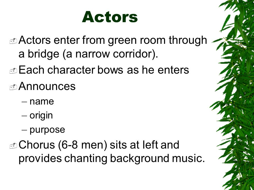 Actors Actors enter from green room through a bridge (a narrow corridor). Each character bows as he enters.