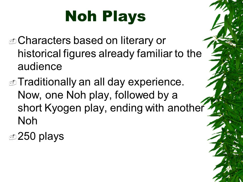 Noh Plays Characters based on literary or historical figures already familiar to the audience.
