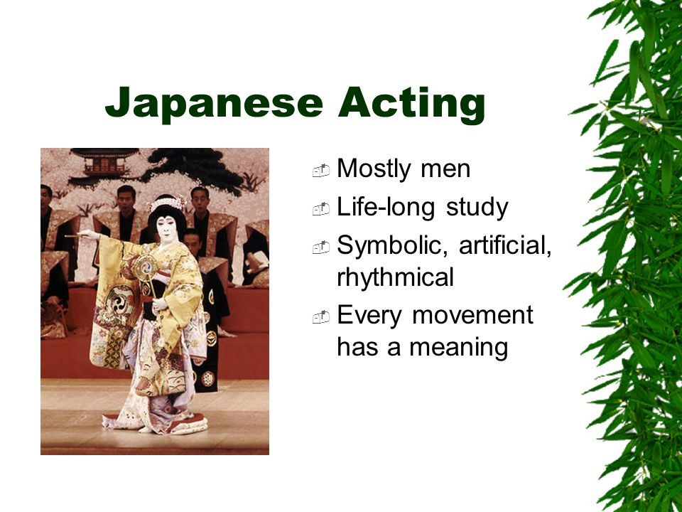 Japanese Acting Mostly men Life-long study