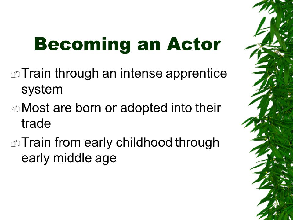Becoming an Actor Train through an intense apprentice system