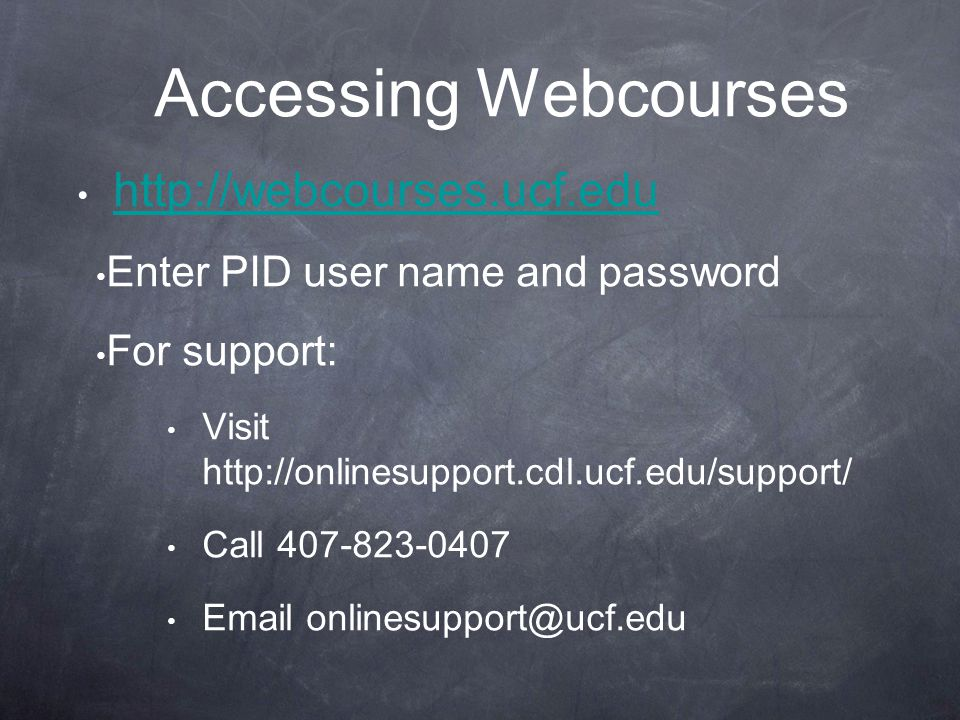 Accessing Webcourses http://webcourses.ucf.edu