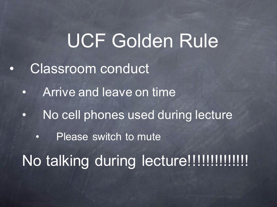 UCF Golden Rule No talking during lecture!!!!!!!!!!!!!!