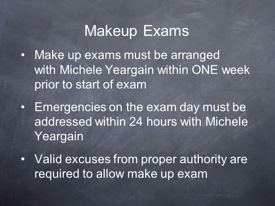 Makeup Exams Make up exams must be arranged with Michele Yeargain within ONE week prior to start of exam.