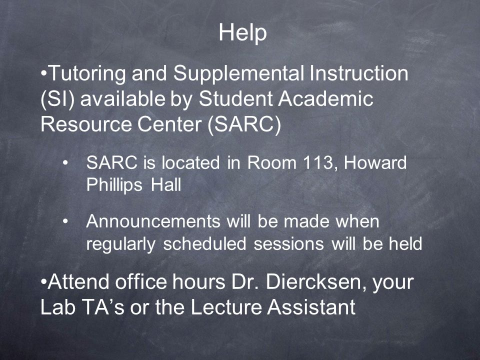 Help Tutoring and Supplemental Instruction (SI) available by Student Academic Resource Center (SARC)