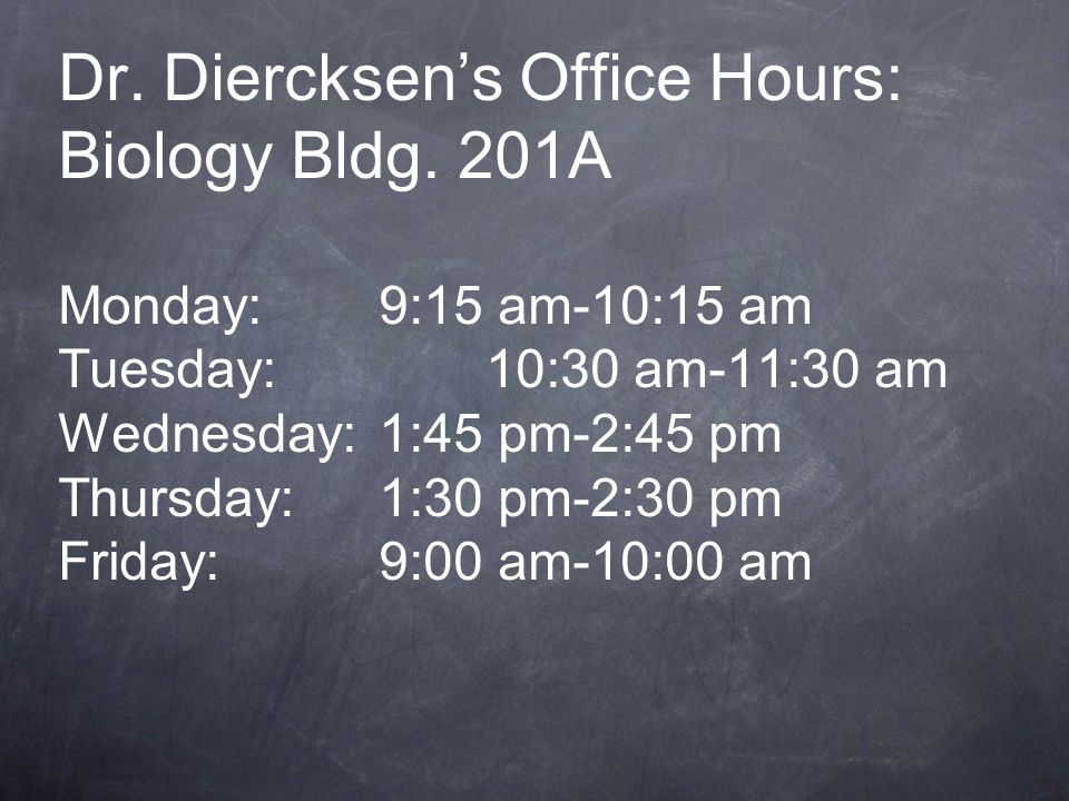 Dr. Diercksen's Office Hours: Biology Bldg. 201A Monday: