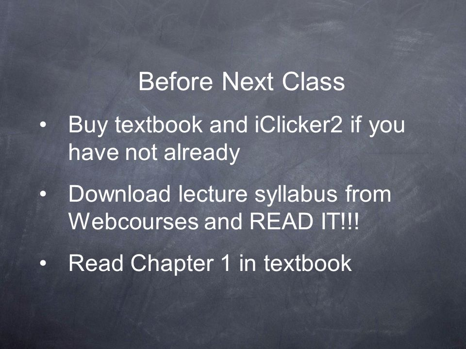 Before Next Class Buy textbook and iClicker2 if you have not already
