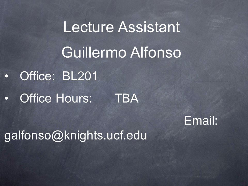 Lecture Assistant Guillermo Alfonso Office: BL201 Office Hours: TBA