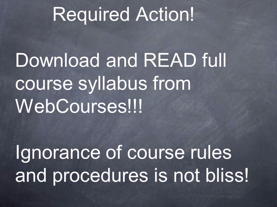 Required Action. Download and READ full course syllabus from WebCourses!!.