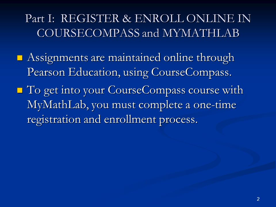 Part I: REGISTER & ENROLL ONLINE IN COURSECOMPASS and MYMATHLAB
