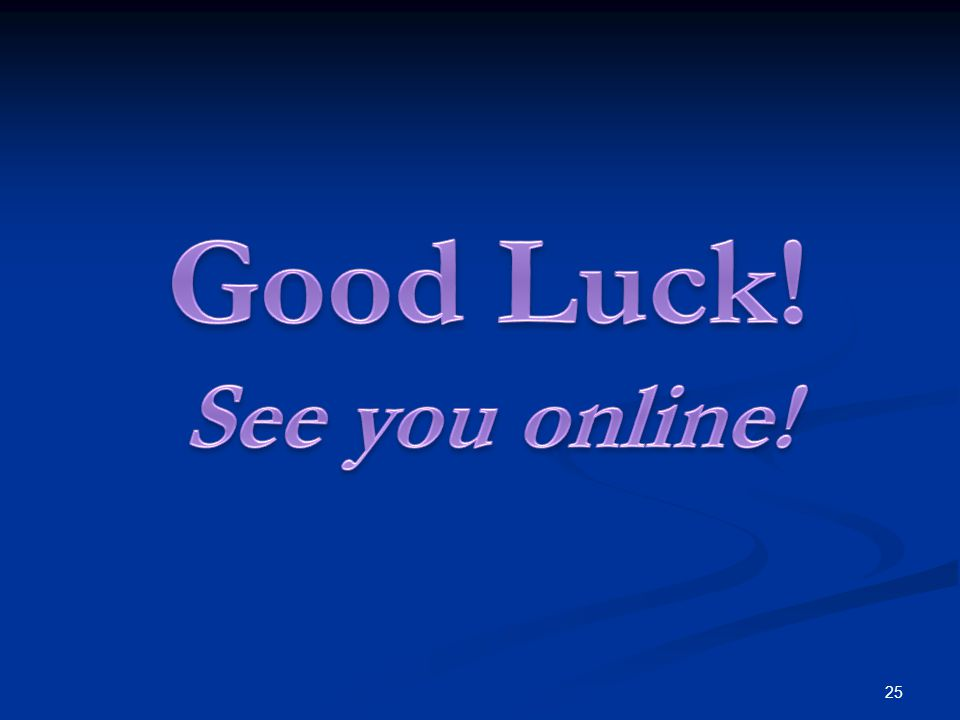 Good Luck! See you online!