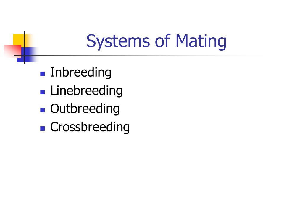 Systems of Mating Inbreeding Linebreeding Outbreeding Crossbreeding