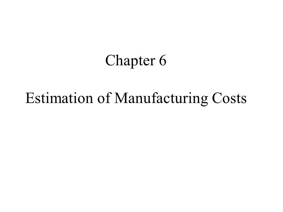 Estimation of Manufacturing Costs