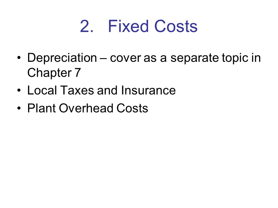 2. Fixed Costs Depreciation – cover as a separate topic in Chapter 7