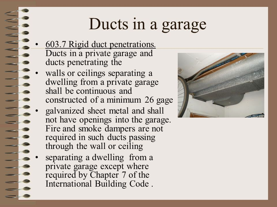 Ducts in a garage 603.7 Rigid duct penetrations. Ducts in a private garage and ducts penetrating the.