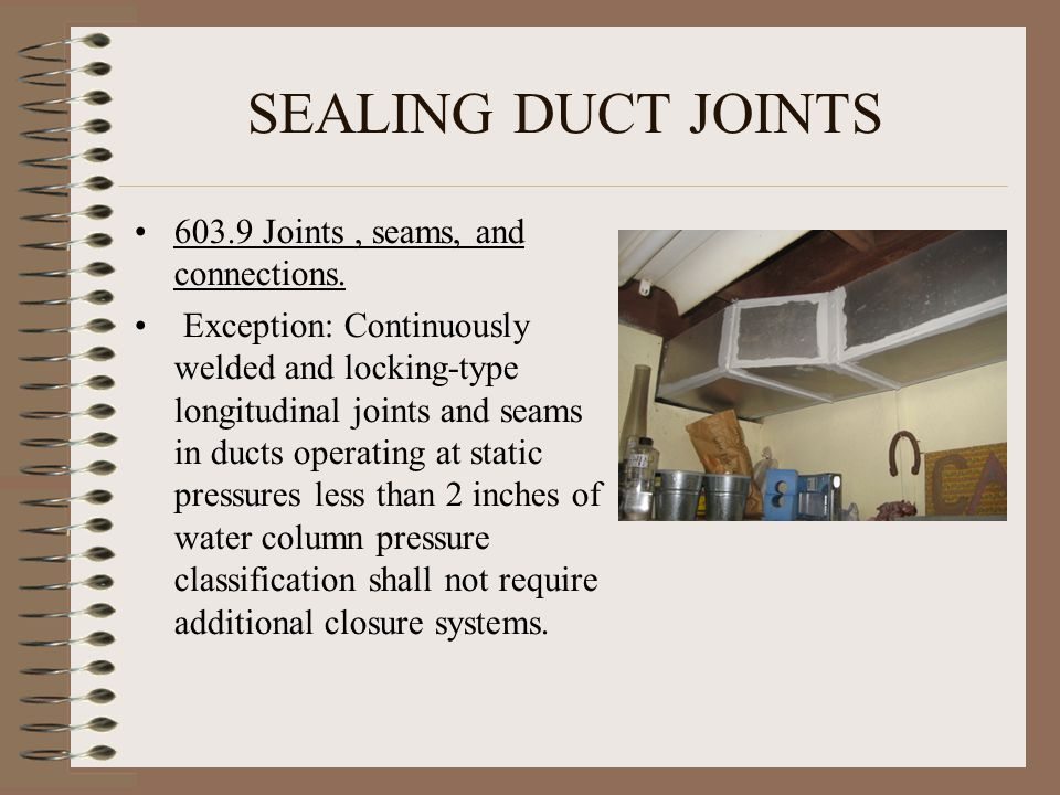 SEALING DUCT JOINTS 603.9 Joints , seams, and connections.