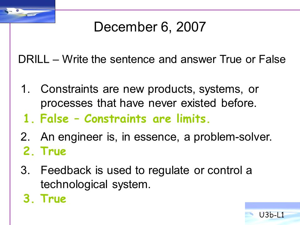 U3b-L1 December 6, 2007. DRILL – Write the sentence and answer True or False.