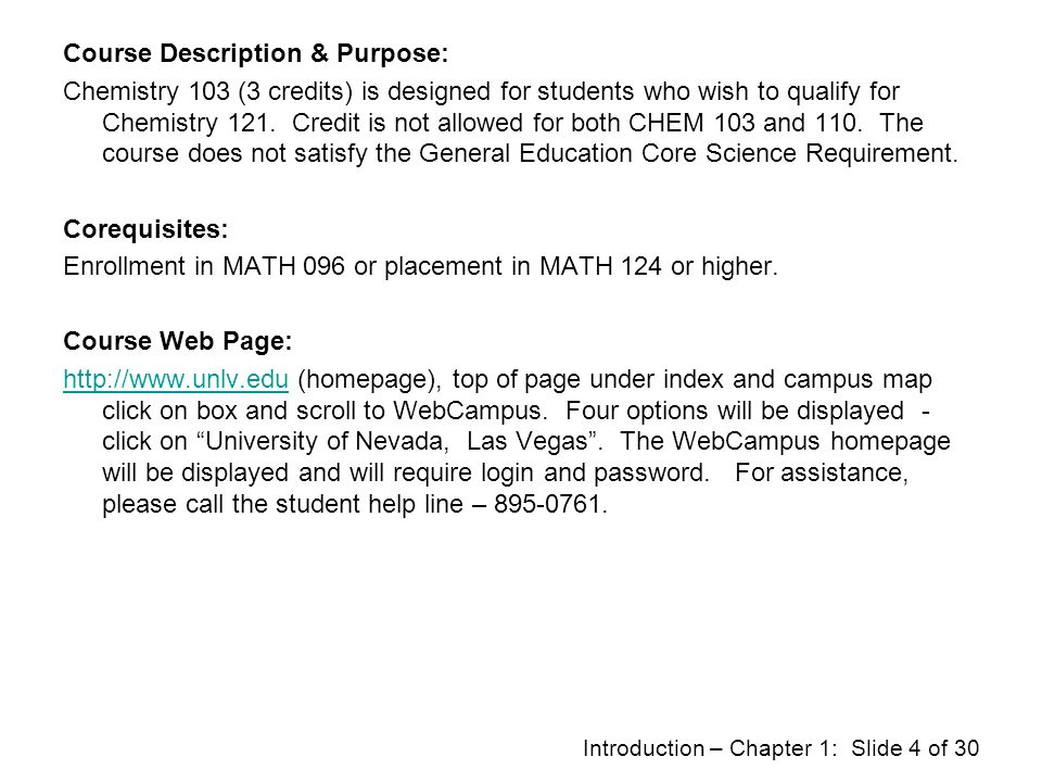 Course Description & Purpose: Chemistry 103 (3 credits) is designed for students who wish to qualify for Chemistry 121.