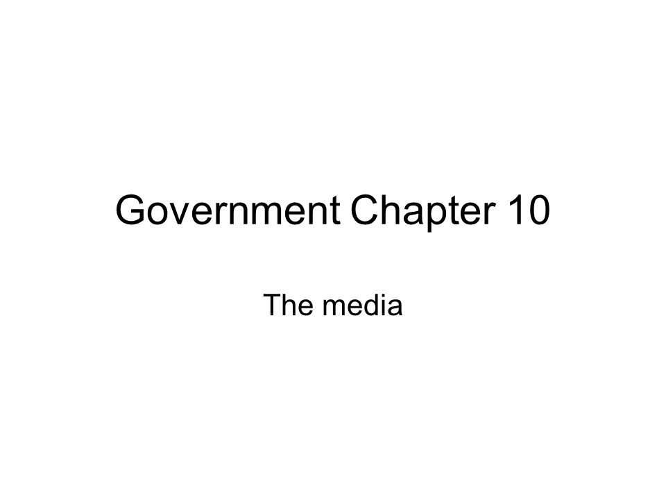 Government Chapter 10 The media