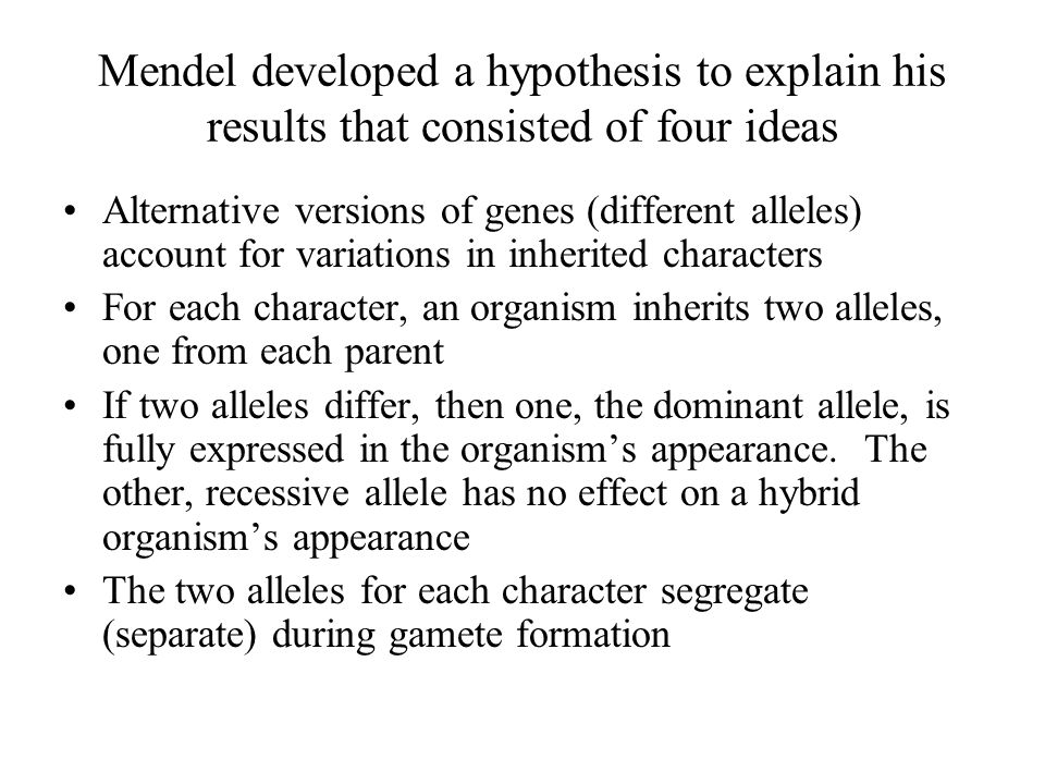 Mendel developed a hypothesis to explain his results that consisted of four ideas