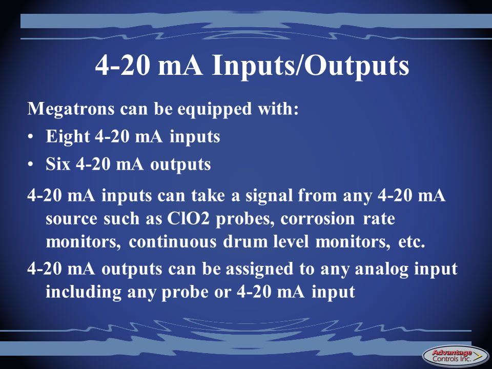 4-20 mA Inputs/Outputs Megatrons can be equipped with: