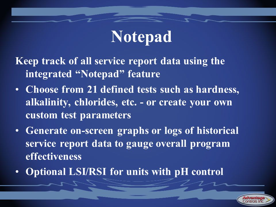 Notepad Keep track of all service report data using the integrated Notepad feature.