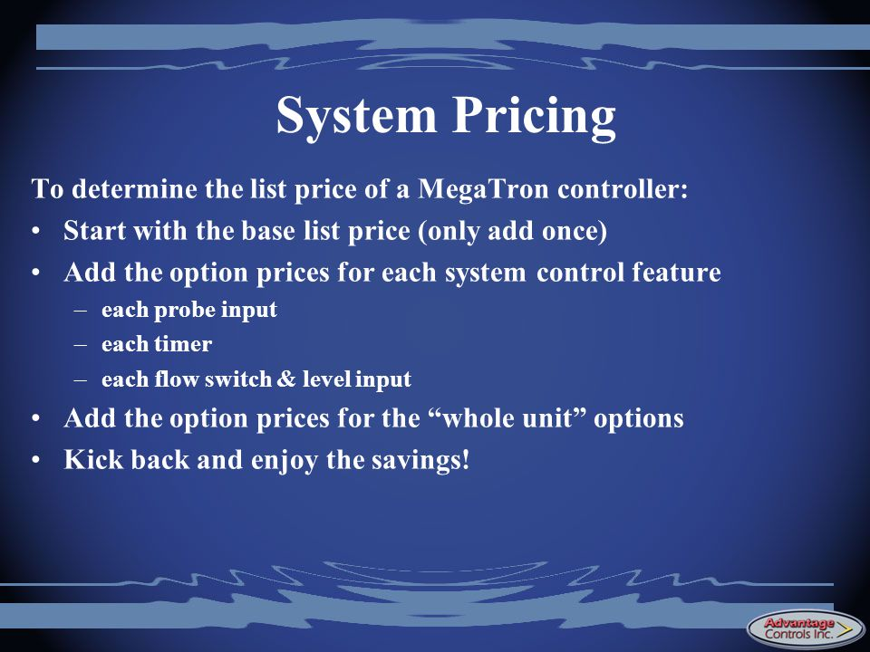 System Pricing To determine the list price of a MegaTron controller: