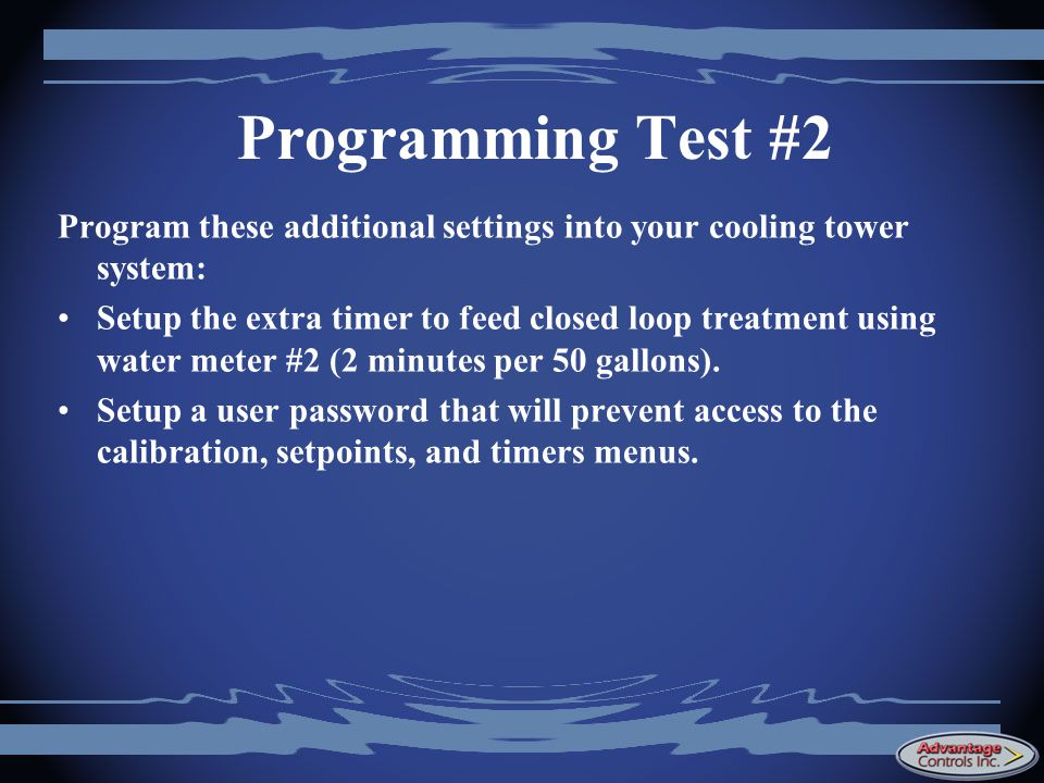 Programming Test #2 Program these additional settings into your cooling tower system: