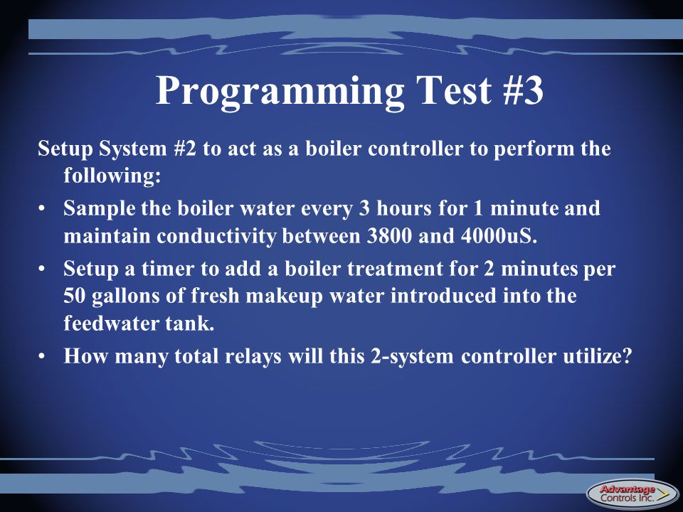 Programming Test #3 Setup System #2 to act as a boiler controller to perform the following: